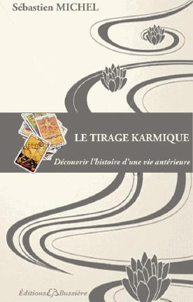 LE TIRAGE KARMIQUE - DECOUVRIR SES VIES ANTERIEURES ET TRANSFORMER L'AVENIR