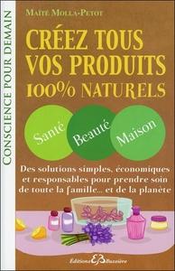 CREEZ TOUS VOS PRODUITS 100% NATURELS - SANTE - BEAUTE - MAISON