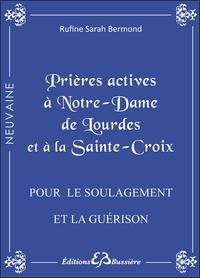 PRIERES ACTIVES A NOTRE-DAME DE LOURDES ET A LA SAINTE CROIX - POUR LE SOULAGEMENT ET LA GUERISON.