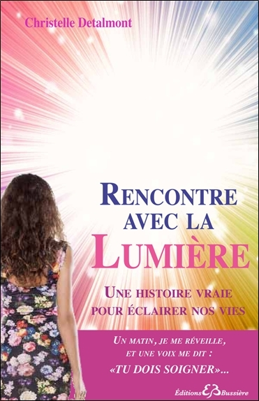 RENCONTRE AVEC LA LUMIERE - UNE HISTOIRE VRAIE POUR ECLAIRER NOS VIES