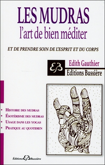 LES MUDRAS - L'ART DE BIEN MEDITER ET DE PRENDRE SOIN DE L'ESPRIT ET DU CORPS