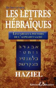 QU'EST-CE-QUE LES LETTRES HEBRAIQUES - LES FABULEUX POUVOIRS DE L'ALPHABET SACRE