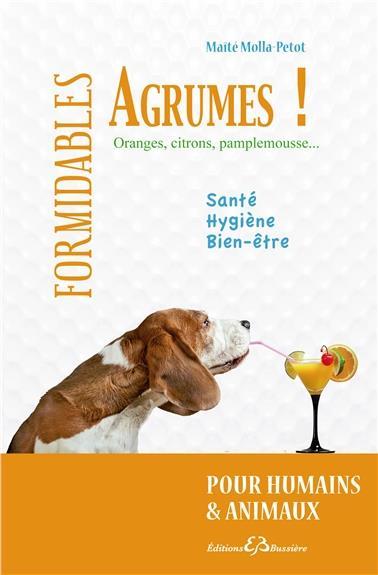 FORMIDABLES AGRUMES POUR HUMAINS ET ANIMAUX