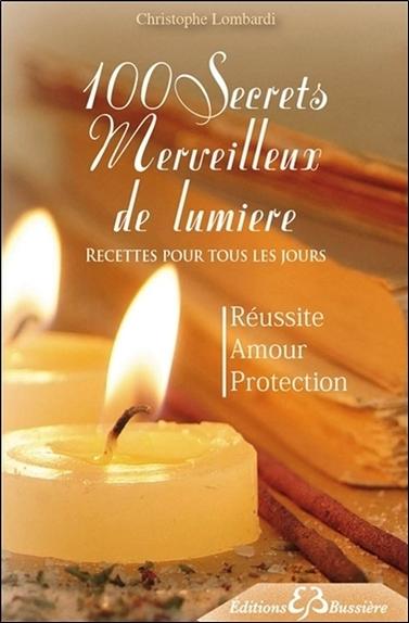 100 SECRETS MERVEILLEUX DE LUMIERE - RECETTES POUR TOUS LES JOURS
