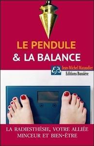 LE PENDULE & LA BALANCE - LA RADIESTHESIE, VOTRE ALLIEE MINCEUR ET BIEN-ETRE