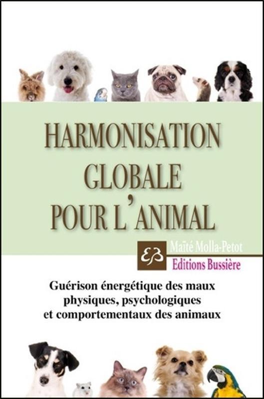 HARMONISATION GLOBALE POUR L'ANIMAL - GUERISON ENERGETIQUE DES MAUX PHYSIQUES, PSYCHOLOGIQUES ET COM