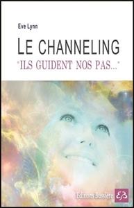 LE CHANNELING - ILS GUIDENT NOS PAS...