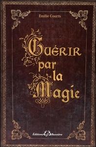 GUERIR PAR LA MAGIE