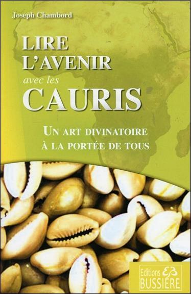 LIRE L'AVENIR AVEC LES CAURIS - UN ART DIVINATOIRE A LA PORTEE DE TOUS