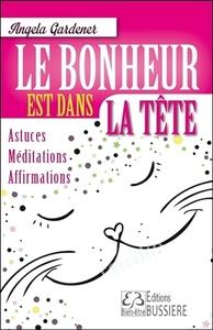 LE BONHEUR EST DANS LA TETE - ASTUCES - MEDITATIONS - AFFIRMATIONS
