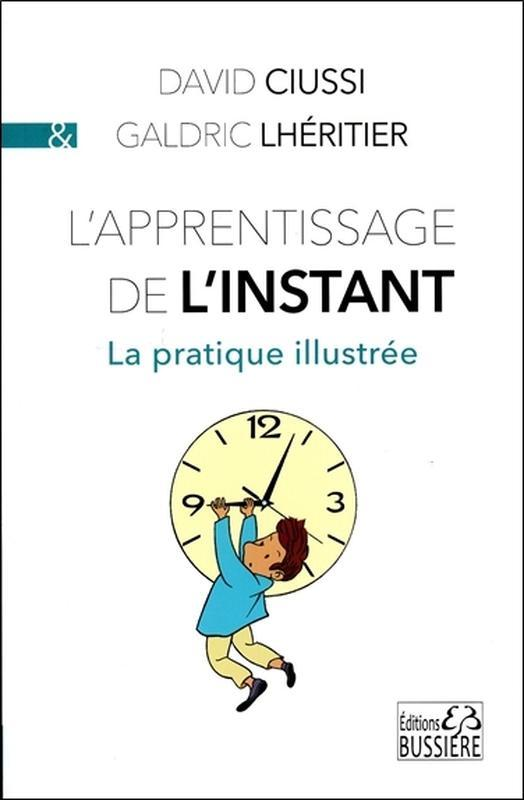 L'APPRENTISSAGE DE L'INSTANT - LA PRATIQUE ILLUSTREE
