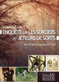 ENQUETE SUR LES SORCIERS ET JETEURS DE SORT EN FRANCE AUJOURD'HUI