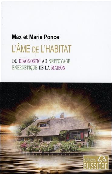 L'AME DE L'HABITAT - DU DIAGNOSTIC AU NETTOYAGE ENERGETIQUE DE LA MAISON