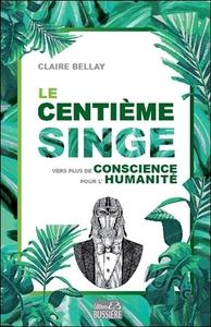 LE CENTIEME SINGE - VERS PLUS DE CONSCIENCE POUR L'HUMANITE
