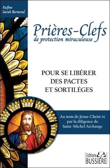 PRIERES-CLEFS DE PROTECTION MIRACULEUSE - POUR SE LIBERER DES PACTES ET SORTILEGES