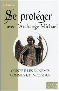 SE PROTEGER AVEC L'ARCHANGE MICHAEL CONTRE LES ENNEMIS CONNUS ET INCONNUS