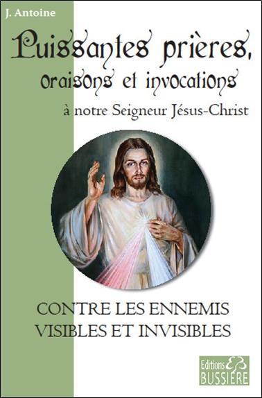 PUISSANTES PRIERES, ORAISONS ET INVOCATIONS A NOTRE SEIGNEUR JESUS-CHRIST - CONTRE LES ENNEMIS VISIB
