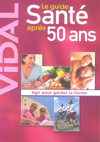 LE GUIDE DE LA SANTE APRES 50 ANS - AGIR POUR GARDER LA FORME
