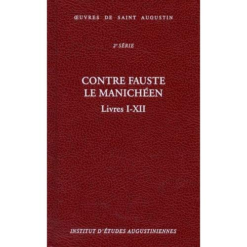 CONTRE FAUSTE LE MANICHEEN - LIVRES I-XII  - BIBLIOTHEQUE AUGUSTINIENNE (BA 18A)