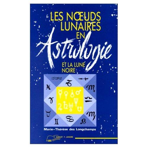 NOEUDS LUNAIRES EN ASTROLOGIE ET LA LUNE NOIRE (LES)