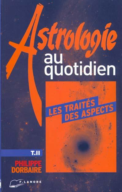 ASTROLOGIE AU QUOTIDIEN TOME 2 LES TRAITES DES ASPECTS