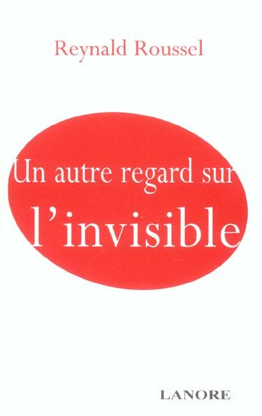 AUTRE REGARD SUR L'INVISIBLE (UN)
