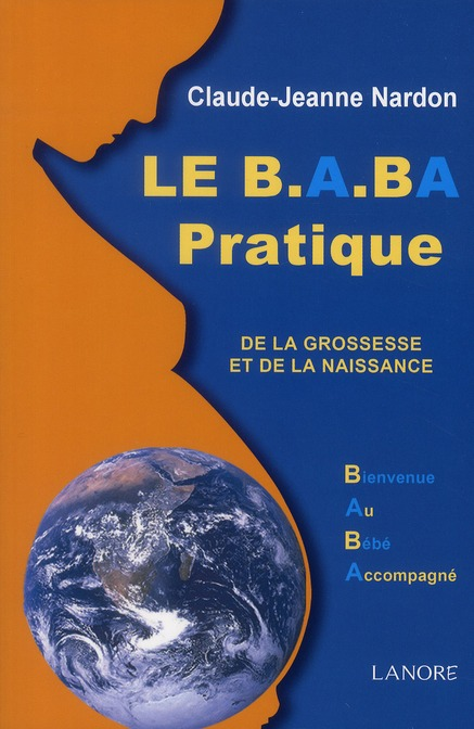 B.A.-BA PRATIQUE DE LA GROSSESSE ET DE LA NAISSANCE (LE)