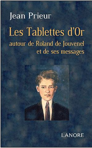 TABLETTES D'OR A TRAVERS ROLAND DE JOUVENEL ET SES MESSAGES (LES)