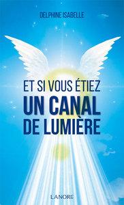 ET SI VOUS ETIEZ UN CANAL DE LUMIERE ?