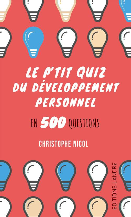 P'TIT QUIZ DU DEVELOPPEMENT PERSONNEL EN 500 QUESTIONS (LE)