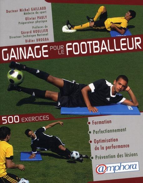 GAINAGE POUR LE FOOTBALLEUR - 500 EXERCICES POUR LA FORMATION ...