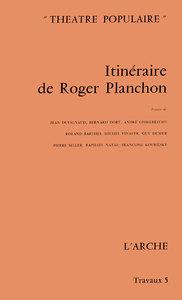 ITINERAIRE DE ROGER PLANCHON