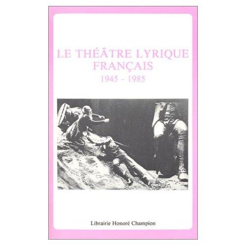 THEATRE LYRIQUE EN FRANCE (LE), 1945-1985. TEXTES REUNIS ET PRESENTES PAR DANIELE PISTONE.