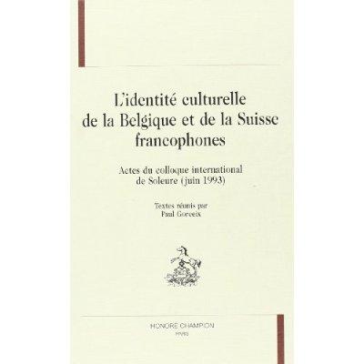 IDENTITE CULTURELLE DE LA BELGIQUE ET DE LA SUISSE FRANCOPHONES (L'). ACTES DU COLLOQUE INTERNATIONA