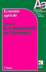 ECONOMIE AGRICOLE VOLUME 1 : LES FONDEMENTS DE L'ECONOMIE