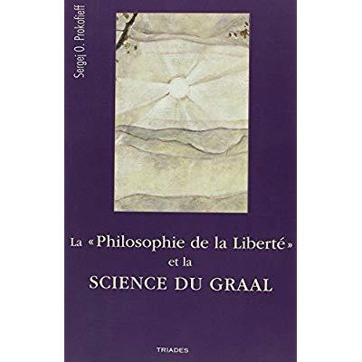 LA PHILOSOPHIE DE LA LIBERTE ET LA SCIENCE DU GRAAL