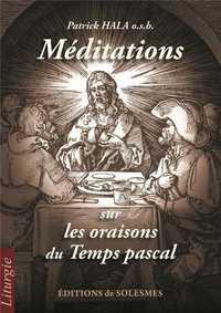 MEDITATIONS SUR LES ORAISONS DU TEMPS PASCAL