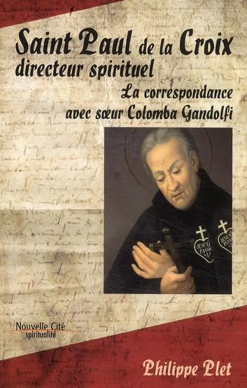 SAINT PAUL DE LA CROIX, DIRECTEUR SPIRITUEL LA CORRESPONDANCE AVEC SOEUR COLOMBA GANDOLFI