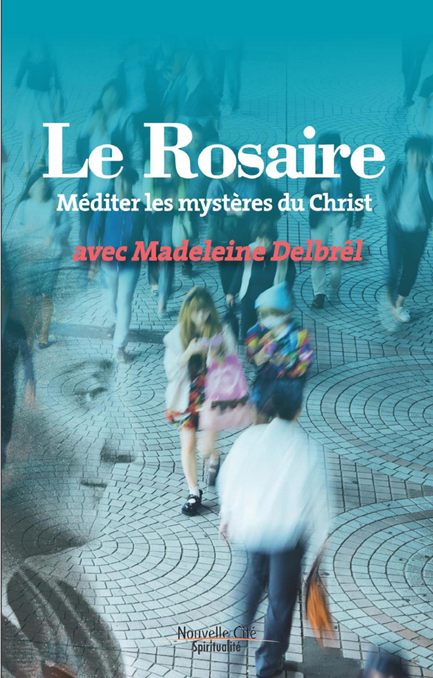 ROSAIRE - MEDITER LES MYSTERES DU CHRIST AVEC MADELEINE DELBREL