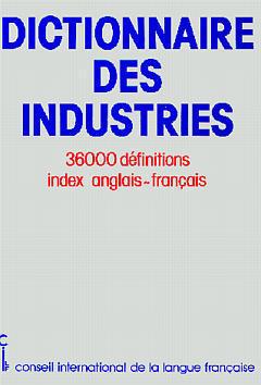 DICT. DES INDUSTRIES FRANCAIS-ANGL.