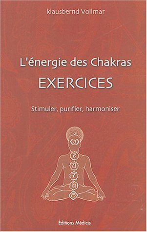 ENERGIE DES CHAKRAS EXERCICES (L')