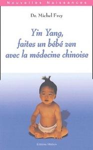 YIN YANG FAITES UN BEBE ZEN AVEC LA MEDECINE CHINOISE