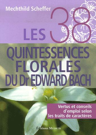 38 QUINTESSENCES FLORALES DU DR EDWARD BACH (LES) TOME 1