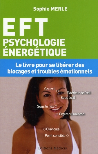E F T (EMOTIONAL FREEDOM TECHNIQUES PSYCHOLOGIE ENERGETIQUE)