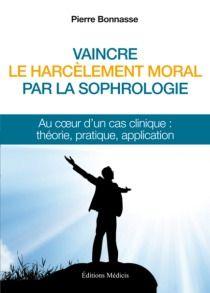 VAINCRE LE HARCELEMENT MORAL PAR LA SOPHROLOGIE
