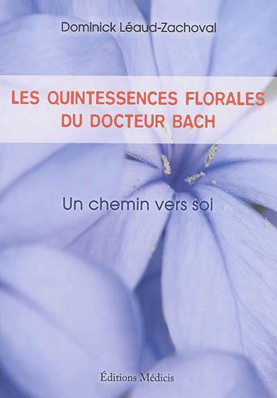 QUINTESSENCES FLORALES DU DOCTEUR BACH (LES)