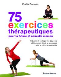75 EXERCICES THERAPEUTIQUES POUR LA FUTURE ET NOUVELLE MAMAN