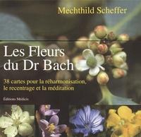 LES FLEURS DU DR BACH : 38 CARTES POUR LA REHARMONISATION,LE RECENTRAGE ET LA MEDITATION