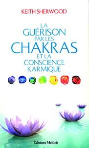 GUERISON PAR LES CHAKRAS ET LA CONSCIENCE KARMIQUE (LA)