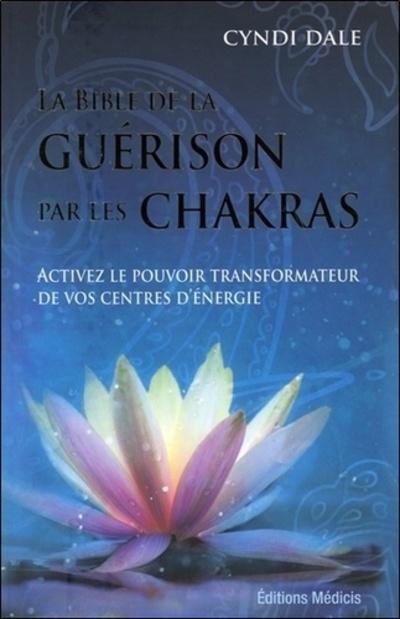 BIBLE DE LA GUERISON PAR LES CHAKRAS (LA)